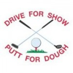 DRIVE FOR SHOW PUTT FOR DOUGH